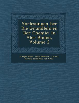 Vorlesungen Ber Die Grundlehren Der Chemie: In Vier B Nden, Volume 2 - Black, Joseph, and Robison, John