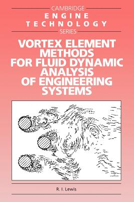 Vortex Element Methods for Fluid Dynamic Analysis of Engineering Systems - Lewis, R I