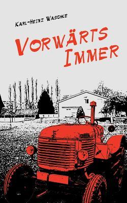 Vorwarts Immer - Waschke, Karl-Heinz