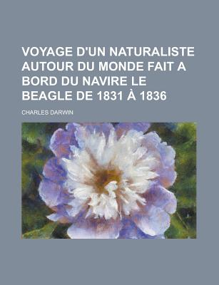 Voyage D'Un Naturaliste Autour Du Monde Fait a Bord Du Navire Le Beagle de 1831 a 1836 - Darwin, Charles, Professor
