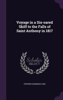 Voyage in a Six-Oared Skiff to the Falls of Saint Anthony in 1817 - Long, Stephen Harriman