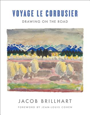 Voyage Le Corbusier: Drawing on the Road - Brillhart, Jacob, and Le Corbusier, and Cohen, Jean-Louis (Foreword by)