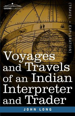 Voyages and Travels of an Indian Interpreter and Trader - Long, John