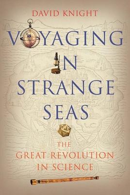Voyaging in Strange Seas: The Great Revolution in Science - Knight, David