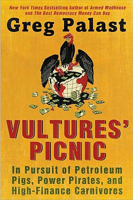 Vultures' Picnic: In Pursuit of Petroleum Pigs, Power Pirates, and High-Finance Carnivores - Palast, Greg