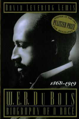 W. E. B. Du Bois: Biography of a Race, 1868-1919 - Lewis, David Levering