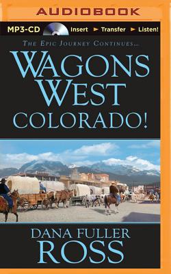 Wagons West Colorado! - Ross, Dana Fuller