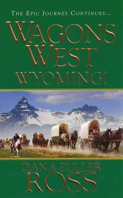 Wagons West: Wyoming! - Ross, Dana Fuller