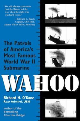 Wahoo: The Patrols of America's Most Famous World War II Submarine - O'Kane, Richard
