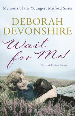 Wait For Me!: Memoirs of the Youngest Mitford Sister - Devonshire, Deborah