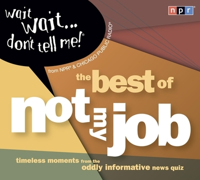 """Wait Wait...Don't Tell Me!: The Best of """"not My Job"""" - Npr, and Sagal, Peter (Performed by), and Kasell, Carl (Performed by)"""