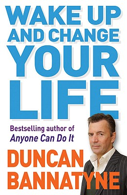 Wake Up and Change Your Life - Bannatyne, Duncan, OBE