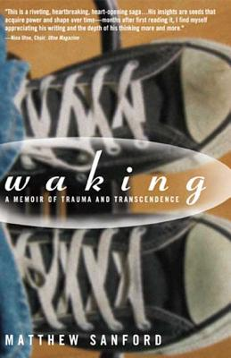 Waking: A Memoir of Trauma and Transcendence - Sanford, Matthew
