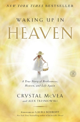 Waking Up in Heaven: A True Story of Brokenness, Heaven, and Life Again - McVea, Crystal, and Tresniowski, Alex