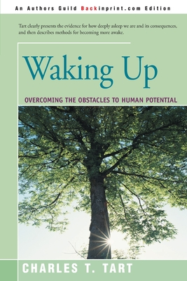 Waking Up: Overcoming the Obstacles to Human Potential - Tart, Charles T