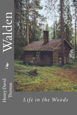 walden or life in the woods essays His vision of a successful life, having actually following through on the suggestions he received from his inner self, was to remove himself from society in o.