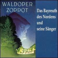 Waldoper Zoppot: Das Bayreuthe des Norden und seine Sänger - Adolf Vogel (vocals); Albert Reiss (vocals); Anny Konetzni (vocals); August Seider (vocals); Carl Armster (vocals);...