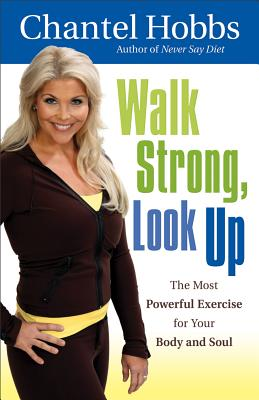 Walk Strong, Look Up: The Most Powerful Exercise for Your Body and Soul - Hobbs, Chantel