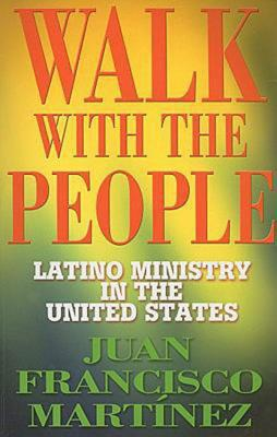Walk with the People: Latino Ministry in the United States - Martinez, Juan