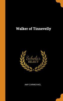Walker of Tinnevelly - Carmichael, Amy