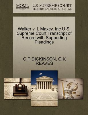 Walker V. L Maxcy, Inc U.S. Supreme Court Transcript of Record with Supporting Pleadings - Dickinson, C P, and Reaves, O K