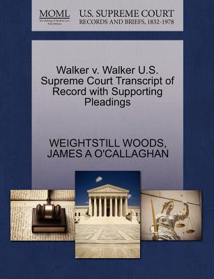 Walker V. Walker U.S. Supreme Court Transcript of Record with Supporting Pleadings - Woods, Weightstill, and O'Callaghan, James A