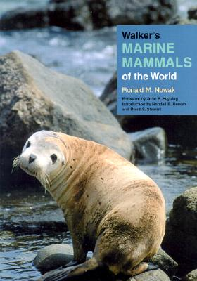Walker's Marine Mammals of the World - Nowak, Ronald M, Dr., and Heyning, John, Professor (Foreword by), and Reeves, Randall R, Professor (Introduction by)
