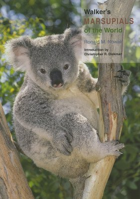 Walker's Marsupials of the World - Nowak, Ronald M, Dr., and Dickman, Christopher R, Professor (Introduction by)