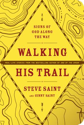 Walking His Trail: Signs of God Along the Way - Saint, Steve, and Saint, Ginny