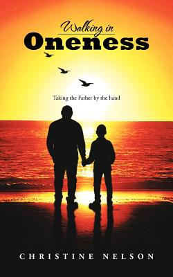 Walking in Oneness: Taking the Father by the Hand - Nelson, Christine