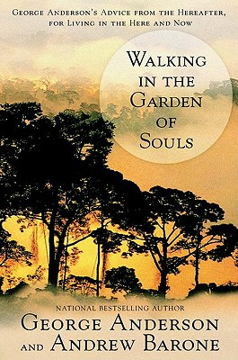 Walking in the Garden of Souls - Anderson, George, and Barone, Andrew