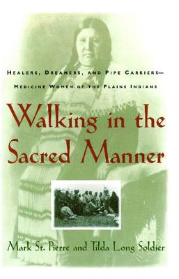 Walking in the Sacred Manner: Healers, Dreamers, and Pipe Carriers--Medicine Women of the Plains - St Pierre, Mark