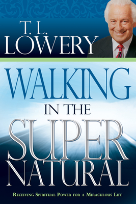 Walking in the Supernatural - Lowery, T L