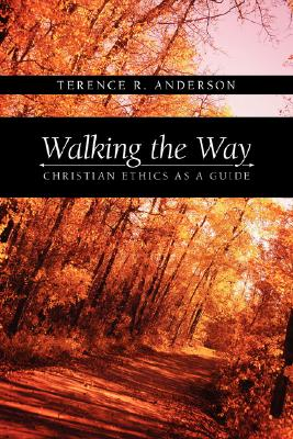 Walking the Way: Christian Ethics as a Guide - Anderson, Terence R