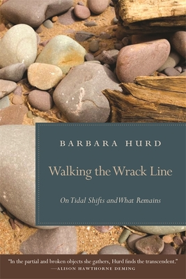 Walking the Wrack Line: On Tidal Shifts and What Remains - Hurd, Barbara