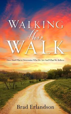 Walking This Walk - Erlandson, Brad