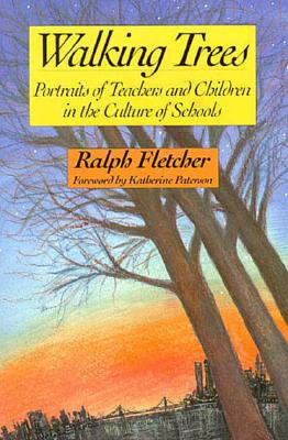 Walking Trees: Portraits of Teachers and Children in the Culture of Schools - Fletcher, Ralph