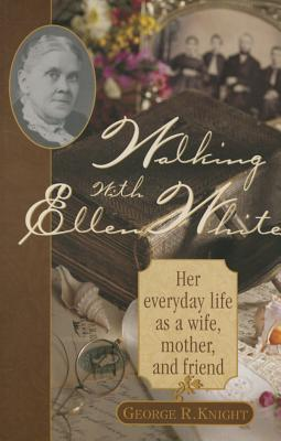 Walking with Ellen White: The Human Interest Story - Knight, George R