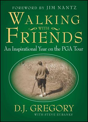 Walking with Friends: An Inspirational Year on the PGA Tour - Gregory, D J, and Eubanks, Steve
