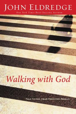 Walking with God: Talk to Him. Hear from Him. Really. - Eldredge, John