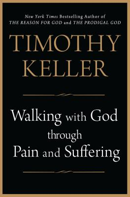 Walking with God Through Pain and Suffering - Keller, Timothy J