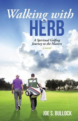 Walking with Herb: A Spiritual Golfing Journey to the Masters - Bullock, Joe S