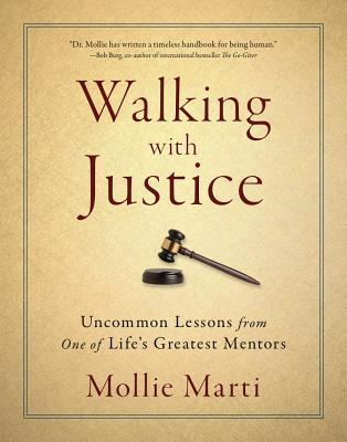Walking with Justice: Uncommon Lessons from One of Life's Greatest Mentors - Marti, Mollie