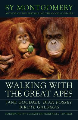Walking with the Great Apes: Jane Goodall, Dian Fossey, Birute Galdikas - Montgomery, Sy, and Thomas, Elizabeth Marshall (Foreword by)