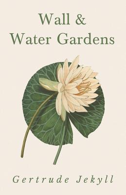 Wall and Water Gardens - Jekyll, Gertrude