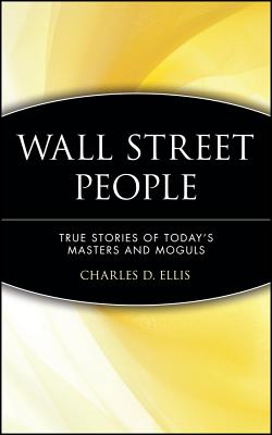 Wall Street People: True Stories of Today's Masters and Moguls - Ellis, Charles D