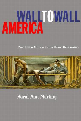 Wall to Wall America: Post Office Murals in the Great Depression - Marling, Karal Ann