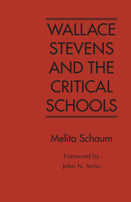 Wallace Stevens and the Critical Schools - Schaum, Melita C, and Serio, John N (Foreword by)
