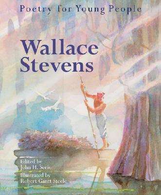 Wallace Stevens - Stevens, Wallace, and Serio, John H (Editor), and Steele, Robert Gantt (Illustrator)