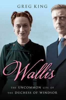 Wallis: The Uncommon Life of the Duchess of Windsor -